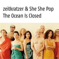 zeitkratzer-she-she-pop-the-ocean-is-closed
