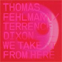 thomas-fehlmann-terrence-dixon-we-take-it-from-here