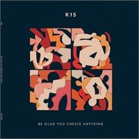 k15-be-glad-you-create-anything