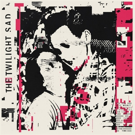the-twilight-sad-it-won-t-be-like-this-all-the-time