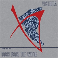victrola-born-from-the-water-demos-1983-85
