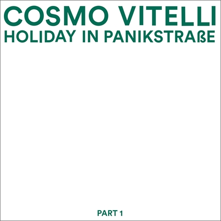 cosmo-vitelli-holiday-in-panikstrasse-part-1