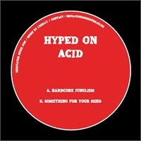 hyped-on-acid-hardcore-junglism-something-for-your-mind